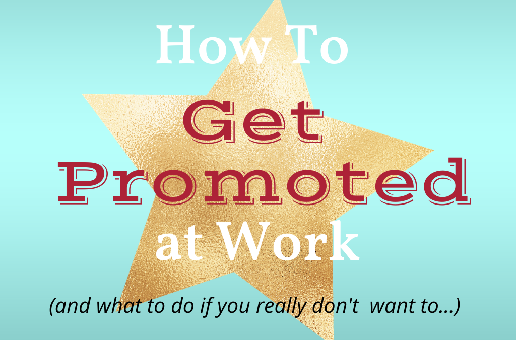 How to Get Promoted at Work, without the Work-Family Conflict Part