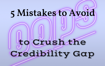 5 Mistakes to Avoid to Crush the Credibility Gap